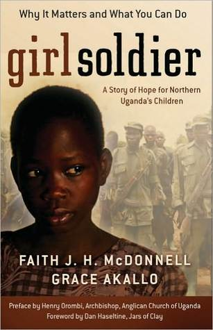 Girl Soldier: A Story of Hope for Northern Ugandas Children  by  Faith J. H. McDonnell