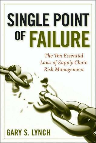 Single Point of Failure: The 10 Essential Laws of Supply Chain Risk Management Gary S. Lynch