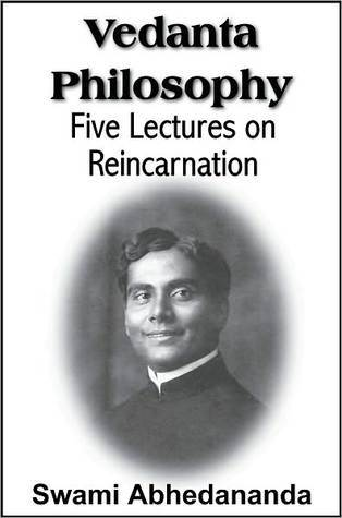 Vedanta Philosophy, Five Lectures on Reincarnation  by  Swami Abhedananda