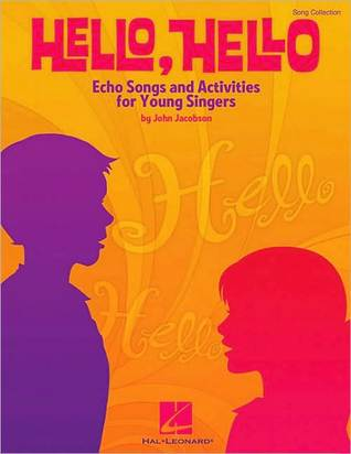 Hello, Hello: Echo Songs and Activities for Young Singers [With CD (Audio)]  by  John Jacobson