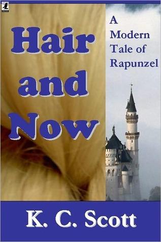 Hair and Now: A Modern Tale of Rapunzel K. C. Scott