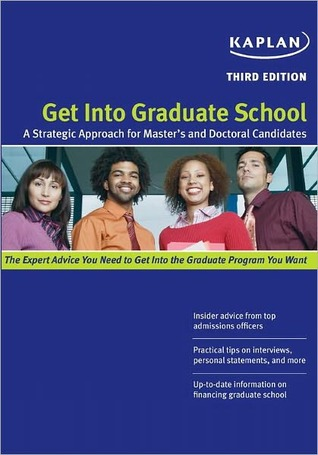 Get Into Graduate School: A Strategic Approach for Masters and Doctoral Candidates Kaplan Inc.