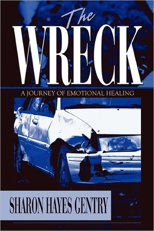The Wreck: A Journey of Emotional Healing Sharon Hayes Gentry