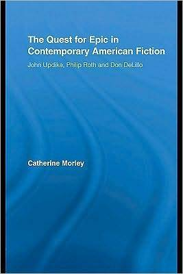 The Quest for Epic in Contemporary American Fiction Catherine Morley