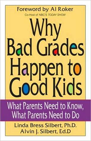 Why Bad Grades Happen to Good Kids: What Parents Need to Know, What Parents Need to Do  by  Linda Bress Silbert