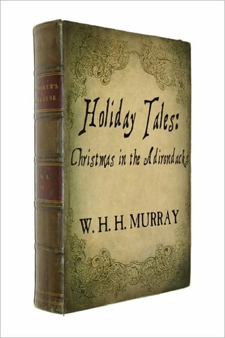 Holiday Tales - Christmas in the Adirondacks with illustrations  by  William Henry Harrison Murray