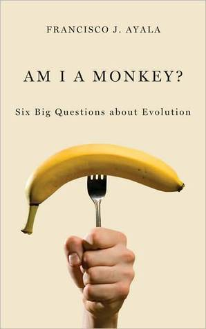 Am I a Monkey?: Six Big Questions about Evolution  by  Francisco J. Ayala
