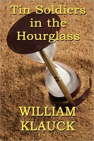 Tin Soldiers in the Hourglass William Klauck