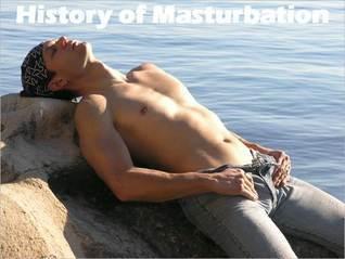 History of Masturbation  by  Aaron Bruckner