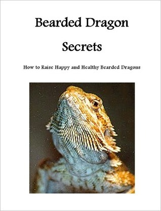 Bearded Dragon Secrets: How to Raise a Happy and Healthy Pet  by  Michael Torresi