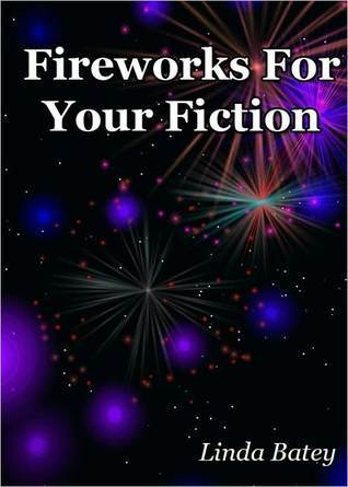 Fireworks for Your Fiction  by  Linda Batey