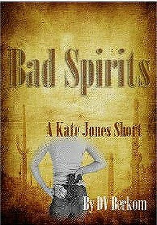 Bad Spirits- Volume I D.V. Berkom
