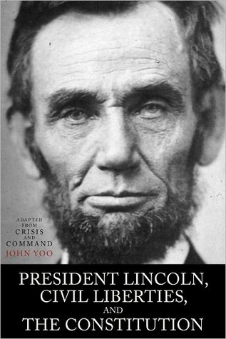 President Lincoln, Civil Liberties, and the Constitution: Adapted from Crisis and Command John Yoo