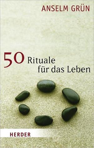 50 Rituale f?r das Leben  by  Anselm Gr?n