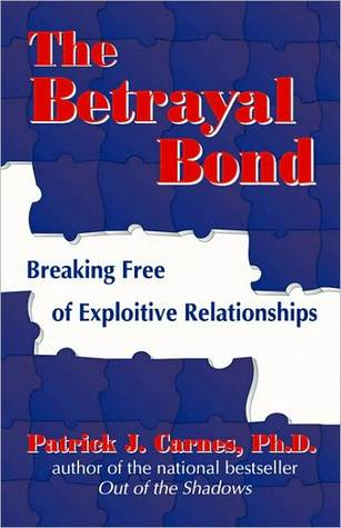 The Betrayal Bond: Breaking Free of Exploitive Relationships  by  Patrick J. Carnes
