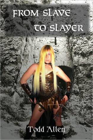 From Slave To Slayer  by  Todd Allen