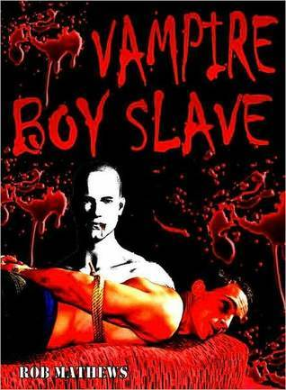 Vampire Boy Slave Rob Mathews