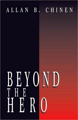 Beyond the Hero: Classic Stories of Men in Search of Soul  by  Allan B. Chinen