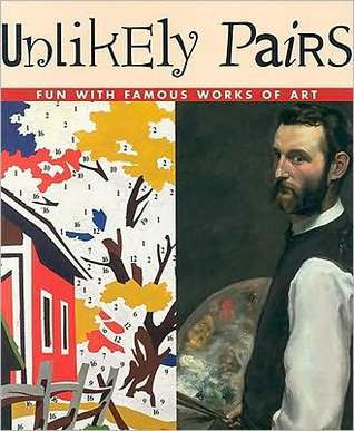 Unlikely Pairs: Fun with Famous Works of Art  by  Bob Raczka