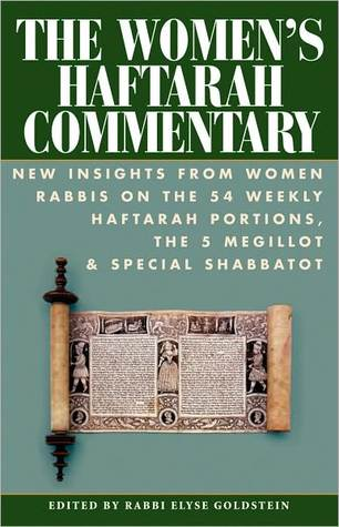 The Womens Haftarah Commentary: New Insights from Women Rabbis on the 54 Weekly Haftarah Portions, The 5 Megillot & Special Shabbatot  by  Elyse Goldstein