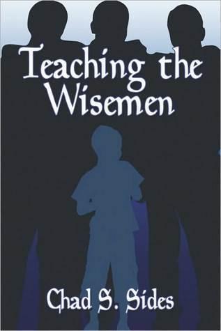 Teaching the Wisemen Chad S. Sides