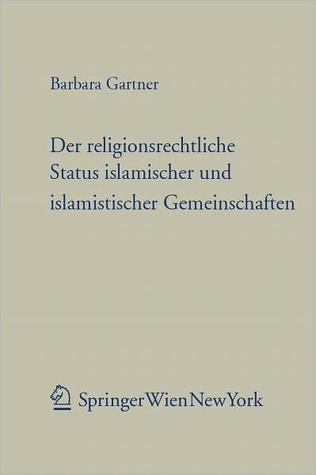 Der Religionsrechtliche Status Islamischer Und Islamistischer Gemeinschaften  by  Barabara Gartner