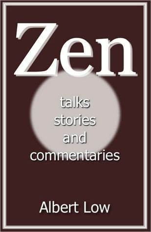 Zen: Talks, Stories and Commentaries Albert Low