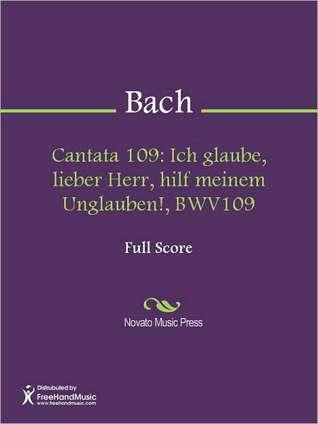 Cantata 109: Ich glaube, lieber Herr, hilf meinem Unglauben!, BWV109 Johann Sebastian Bach