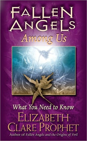 Fallen Angels Among Us: What You Need to Know  by  Elizabeth Clare Prophet