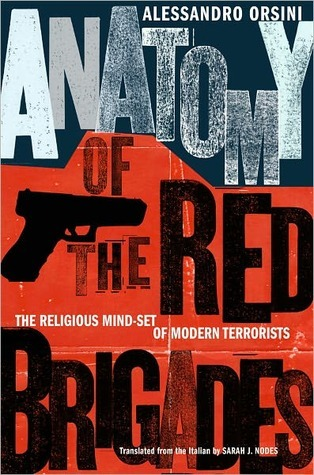 Anatomy of the Red Brigades: The Religious Mind-Set of Modern Terrorists Alessandro Orsini