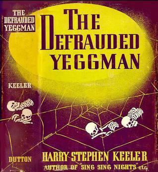 The Defrauded Yeggman Harry Stephen Keeler