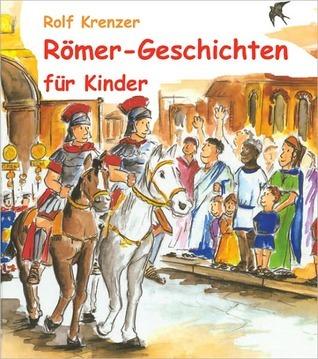 R?mer-Geschichten f?r Kinder: Geschichten-Sonderausgabe  by  Rolf Krenzer