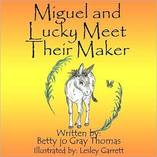Miguel and Lucky Meet Their Maker Betty Jo Gray Thomas