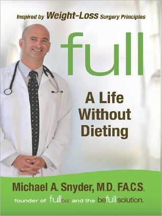 Full: A Life Without Dieting Michael A. Snyder