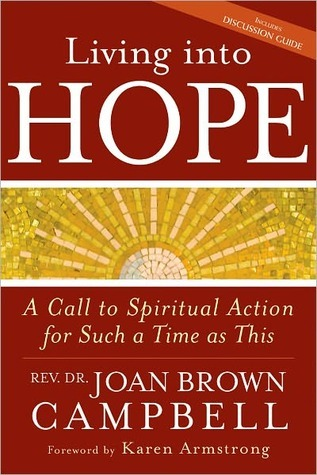 Living Into Hope: A Call to Spiritual Action for Such a Time As This  by  Joan Brown Campbell
