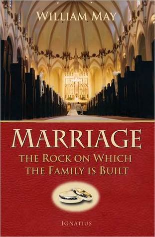 Marriage: The Rock on Which the Family Is Built William May