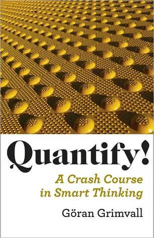 Quantify!: A Crash Course in Smart Thinking  by  Göran Grimvall