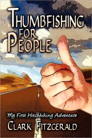 Thumbfishing for People: My First Hitchhiking Adventure Clark Fitzgerald