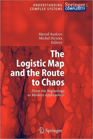 The Logistic Map and the Route to Chaos: From the Beginnings to Modern Applications  by  Marcel Ausloos