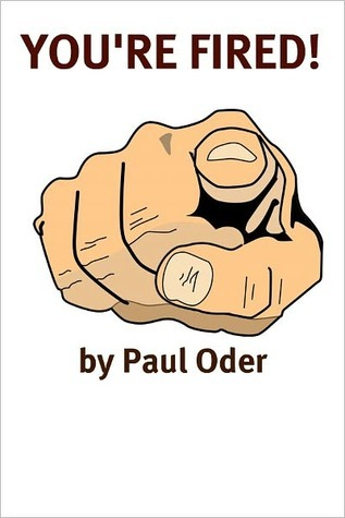 Your Fired: Rebuilding Your Professional Life After Getting Fired, Laid Off, Demoted, or Down-Sized  by  Paul Oder