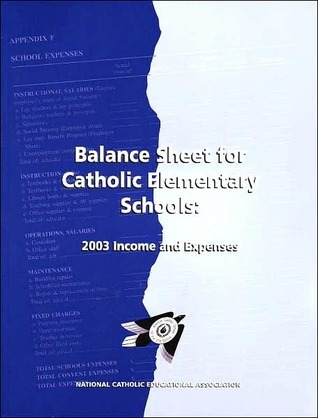 Balance Sheet for Catholic Elementary Schools: 2003 Income and Expenses  by  Robert Bimonte