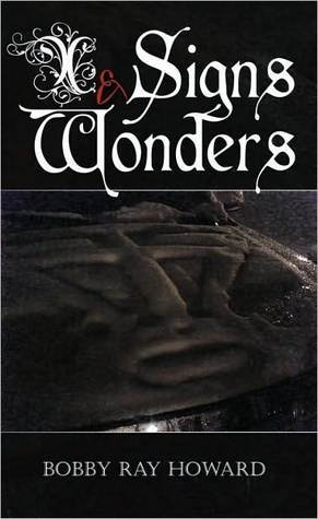 Signs and Wonders  by  Bobby Ray Howard