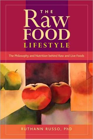 The Raw Food Lifestyle: The Philosophy and Nutrition Behind Raw and Live Foods  by  Ruthann Russo