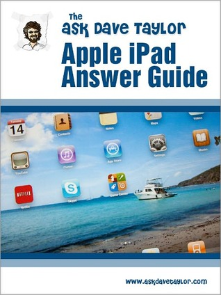 The Ask Dave Taylor Apple iPad Answer Guide Dave Taylor