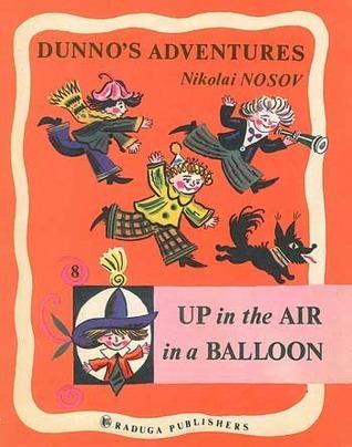 Up in the Air in a Balloon (Dunnos Adventures, #8)  by  Nikolay Nosov