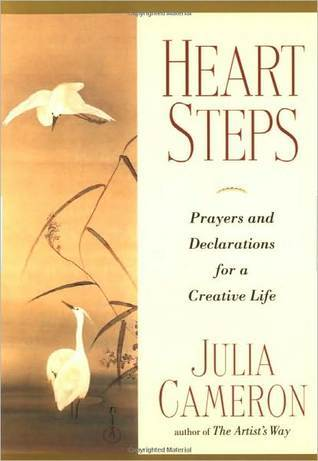 Heart Steps: Prayers and Declarations for a Creative Life  by  Julia Cameron