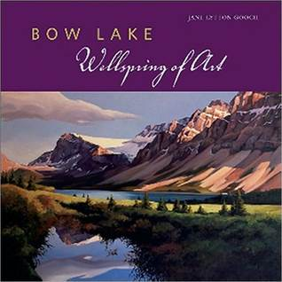 Bow Lake: Wellspring of Art Jane Lytton Gooch