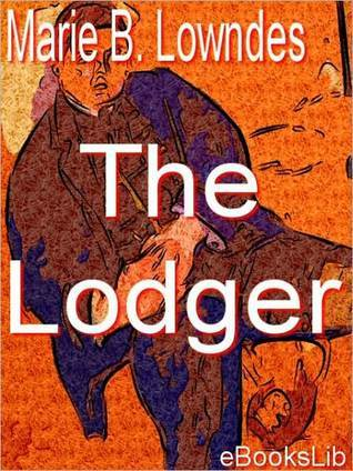 Lodger: A Tale of the London Fog  by  Marie Belloc Lowndes