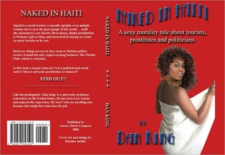 Naked in Haiti: A Sexy Morality Tale about Tourists, Prostitutes & Politicians  by  Dan King