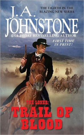 Trail of Blood (The Loner, #9) J.A. Johnstone